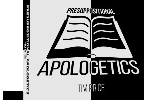 Presuppositional Apologetics Series